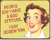 Bad Attitude Tin Sign