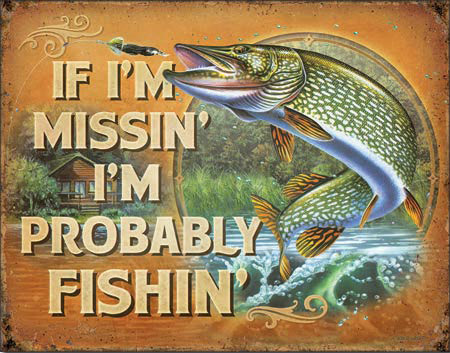I'm Probably Fishin' - Tin Sign