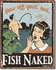 Fish Naked Tin Sign